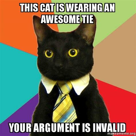 Business Cat Meme - this cat is wearing an awesome tie your argument is invalid business cat make a meme