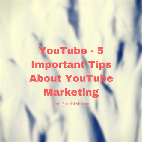 5 Important Tips About Youtube Marketing