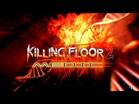 killing floor 2 field medic killing floor 2 perk field medic gameplay hd 60fps youtube