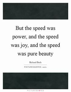 But the speed w... Power And Beauty Quotes