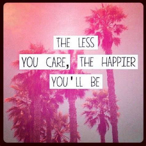 The Less You Care Tumblr Quotes