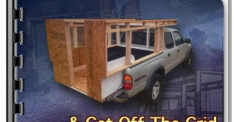 Build Your Own Diy Truck Camper And Get Off The Grid For