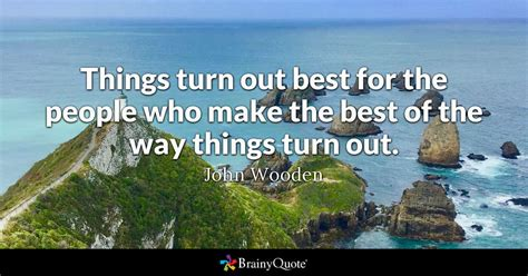 Make The Best Of Quotes Things Turn Out Best For The Who Make The Best Of