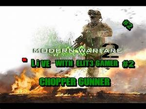 COD MW2 LiVE With ELIT3 GAMER #2 Chopper Gunner - YouTube