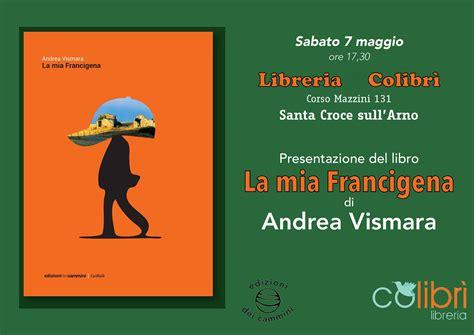 Libreria Santa Croce by Presentazione Quot La Francigena Quot Di Andrea Vismara 7