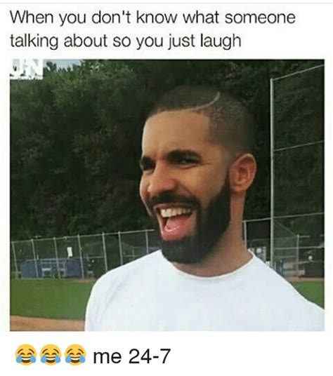You Don T Know Me Meme - when you don t know what someone talking about so you just laugh me 24 7 funny meme on sizzle