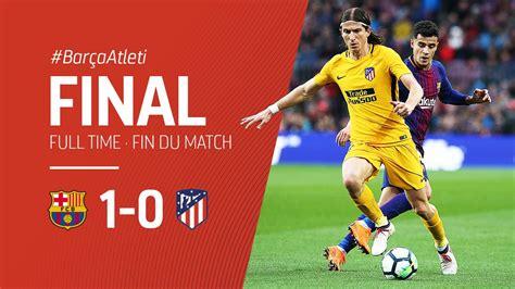Download Video: Barcelona vs Atletico Madrid 1 - 0 ...