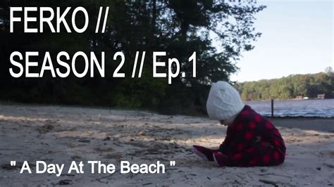 A Day At The Beach  Ferko  Season 2  Ep1 Consilience