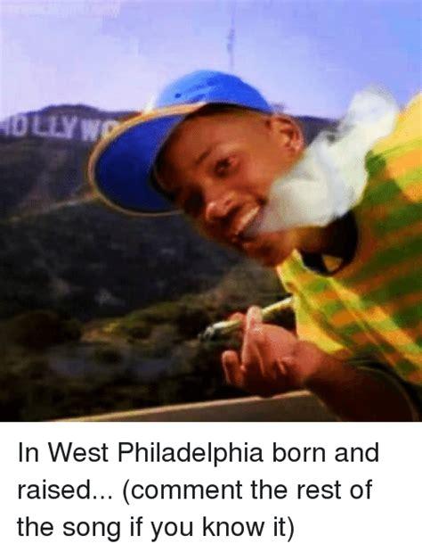 In West Philadelphia Born And Raised Meme In West Philadelphia Born And Raised Comment The Rest Of