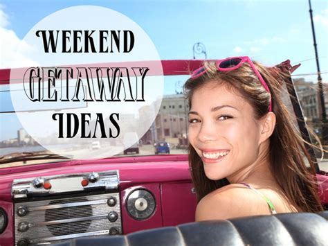 Weekend Getaway Ideas by Travel And Living Getaway Ideas Vacation Spots And