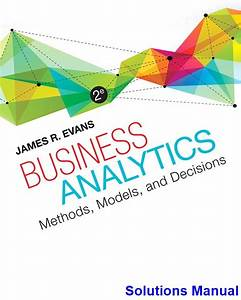 Business Analytics 2nd Edition Evans Solutions Manual