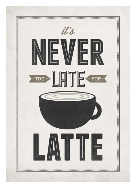 coffee quote poster   late  latte kopi