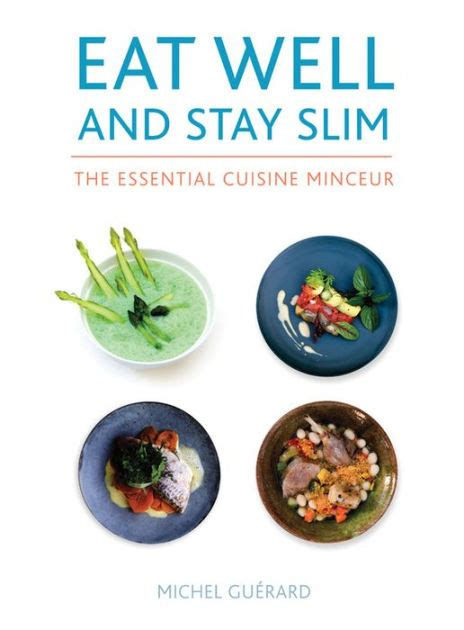 cuisine minceur michel guerard recettes eat well and stay slim the essential cuisine minceur by