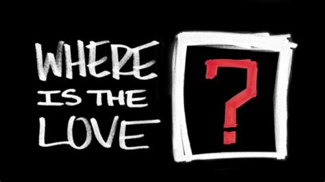 """""""where Is The Love"""""""