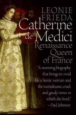 catherine de medici renaissance queen  france  leonie
