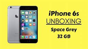 iPhone 6s Unboxing - 2017 | Space Grey - 32GB - YouTube