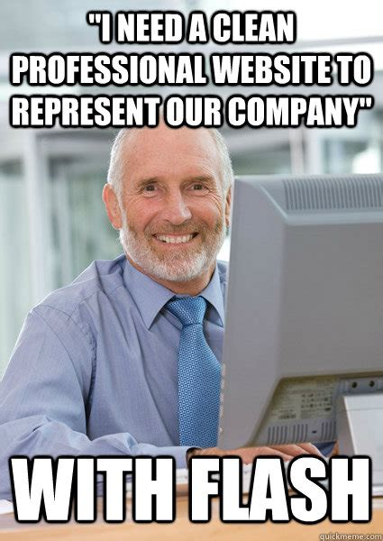 Professional Meme - quot i need a clean professional website to represent our company quot with flash scumbag client