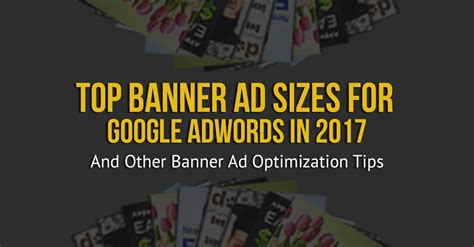 what are the top google banner ad sizes for 2017 how to improve ad performance custom creatives