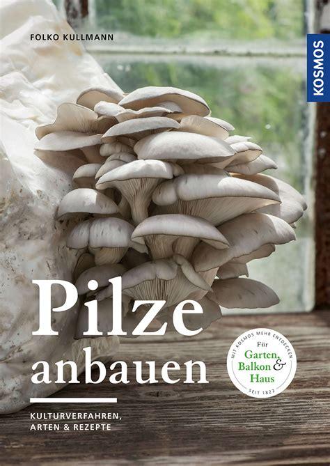 Pilze Im Garten Anbauen by Pilze Anbauen Chignons Z 252 Chten Und Mehr Kosmos Verlag