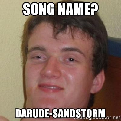 Song Name Meme - song name darude sandstorm 10guy meme generator