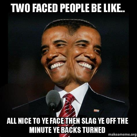 Two Faced Meme - two faced people be like all nice to ye face then slag ye off the minute ye backs turned two