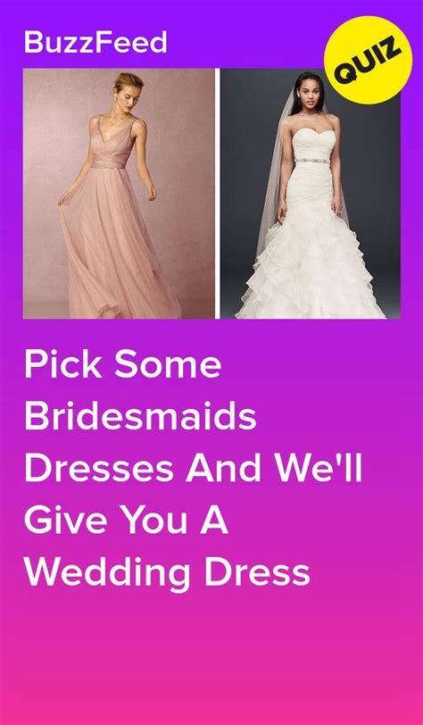 pick  bridesmaids dresses   give   wedding