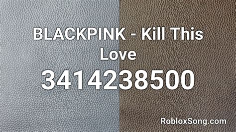 blackpink kill  love roblox id roblox  code