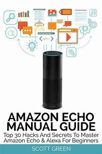 Amazon Echo Manual Guide   Top 30 Hacks And Secrets To