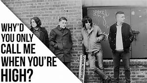 Arctic monkeys why d you only call me when you re high ...