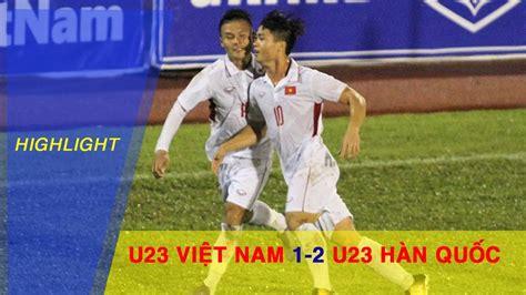 Highlight  U23 ViỆt Nam Vs U23 HÀn QuỐc  U23 ViỆt Nam