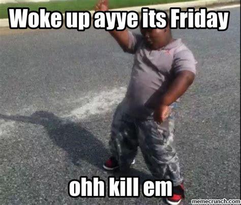 Its Friday Meme Pictures - woke up ayye its friday