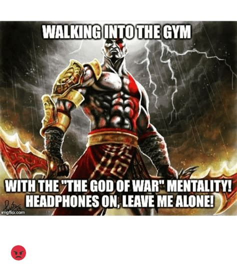 God Of War Memes - walkingintothe gym with the the god of war mentality headphones on leave mealone imgflipcom