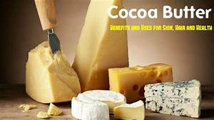 Cocoa Butter Benefits And Uses For Skin  Hair And Health