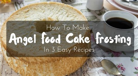 best easy cing meals angel food cake frosting how to make in 3 easy recipes