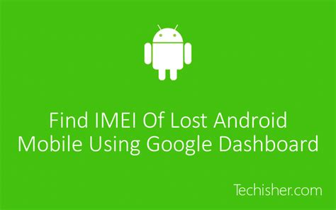 find imei android using dashboard find imei number of lost stolen