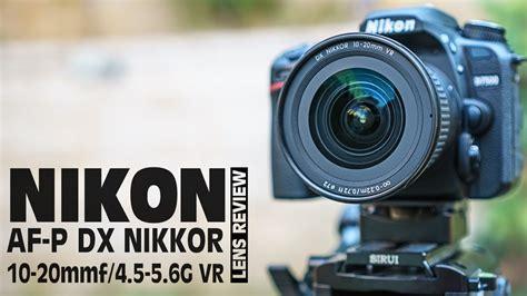Nikon Af-p Dx Nikkor 10-20mm F/4.5-5.6g Vr Review