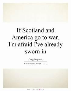 If Scotland and America go to war, I'm afraid I've already ...