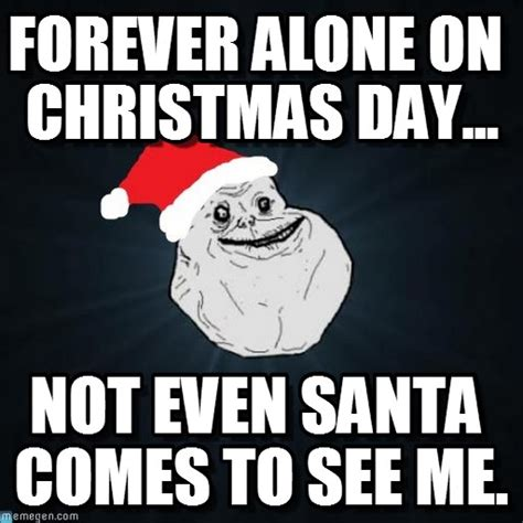 Forever Meme - forever alone on christmas day on memegen