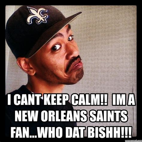 New Orleans Saints Memes - i cant keep calm im a new orleans saints fan who dat bishh