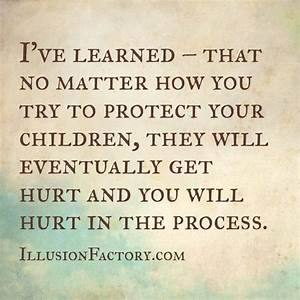 I've learned - that no matter how you try to protect your ...