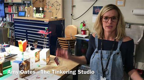 Amy Oates The Tinkering Studio Youtube