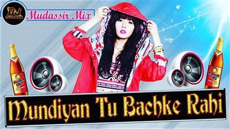 Mundiyan Tu Bachke Rahi New Song Baaghi 2 (desi Dj Night