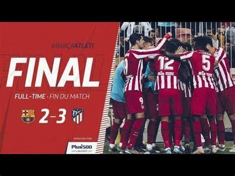 BARCA VS ATLETICO MADRID 1-3 - YouTube