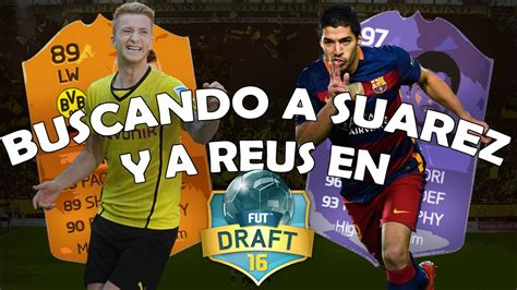 Join the discussion or compare with others! FIFA 16 | FUT DRAFT BUSCANDO A REUS (89) Y SUÁREZ (97 ...