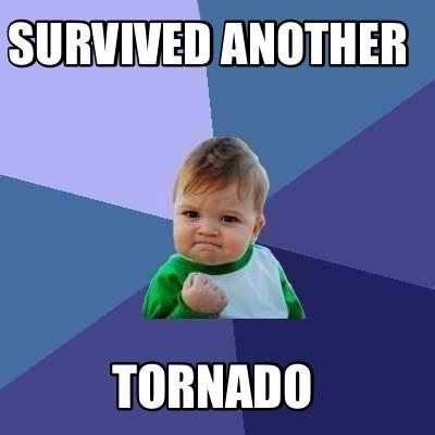 Tornado Memes - meme creator survived another tornado meme generator at memecreator org