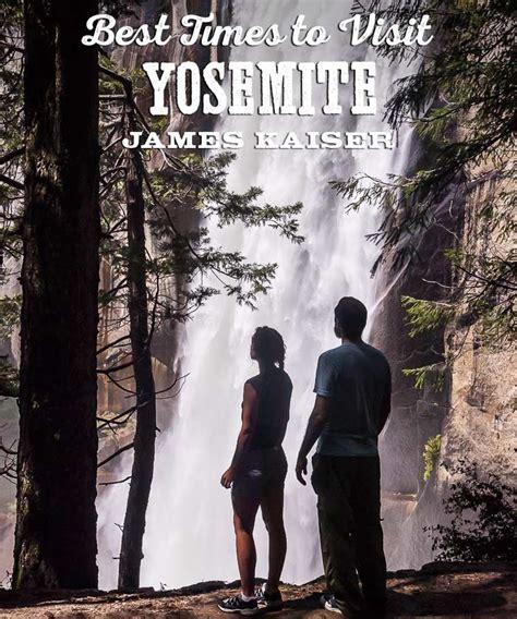 Best Times Visit Yosemite National Park James Kaiser