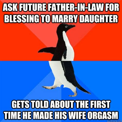 Father In Law Meme - ask future father in law for blessing to marry daughter gets told about the first time he made