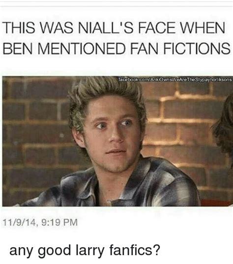 Larry Face Meme - this was niall s face when ben mentioned fan fictions