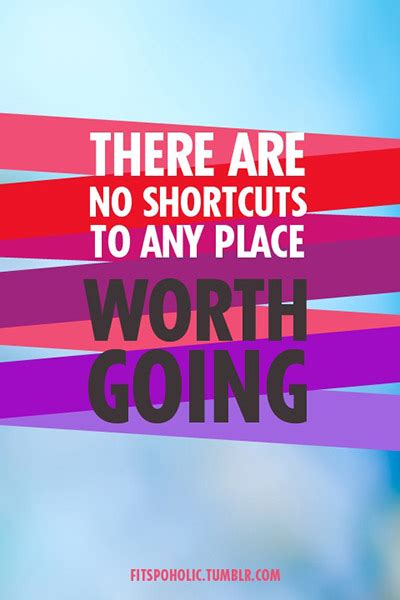There Are No Shortcuts To Any Place Worth Going Fitness