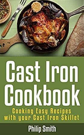 cast iron cooking recipes for cing cast iron cookbook cooking easy recipes with your cast